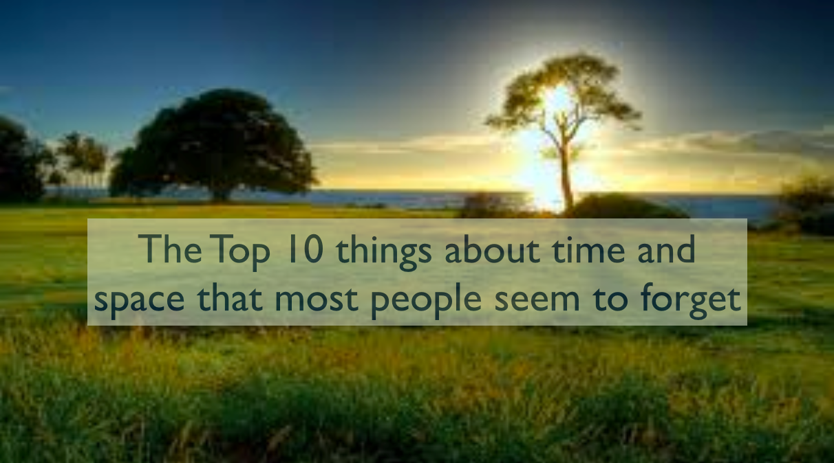 Top 10 things about time and space that most people seem to forget