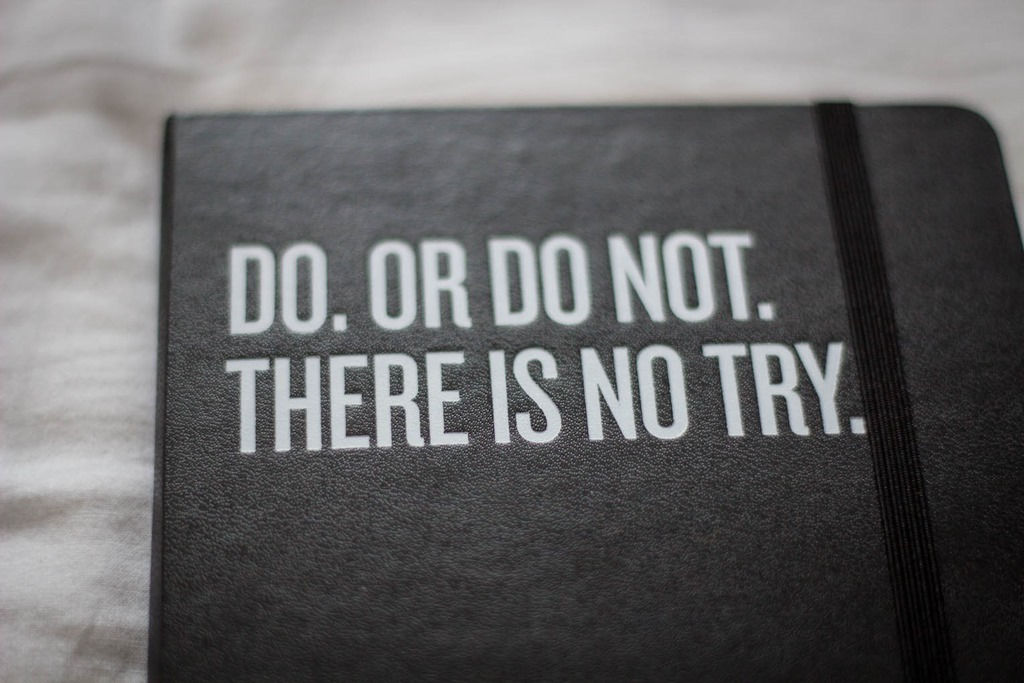 Do or do not there is no try